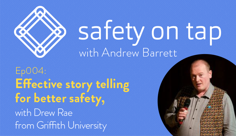 Ep004 – Effective story telling for better safety, with Drew Rae from Griffith University