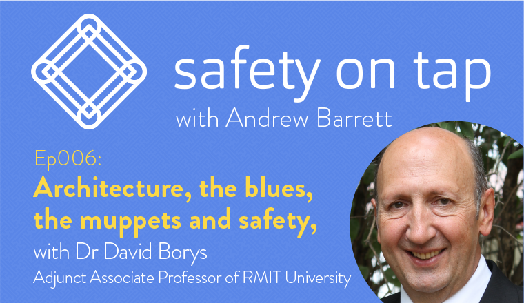 Ep006 – Architecture, the blues, the muppets, and safety with Dr David Borys