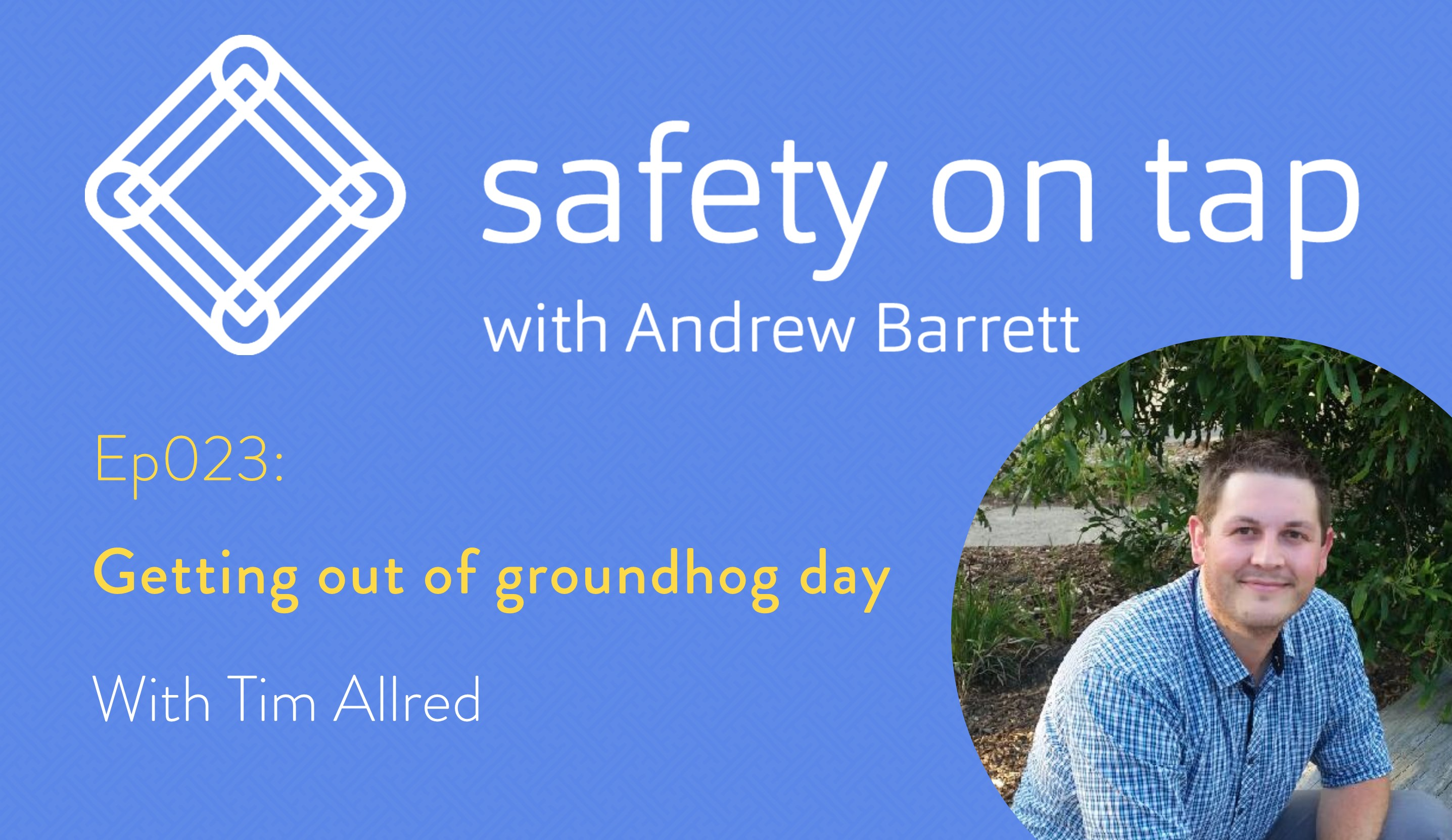 Ep023: Getting out of groundhog day, with Tim Allred