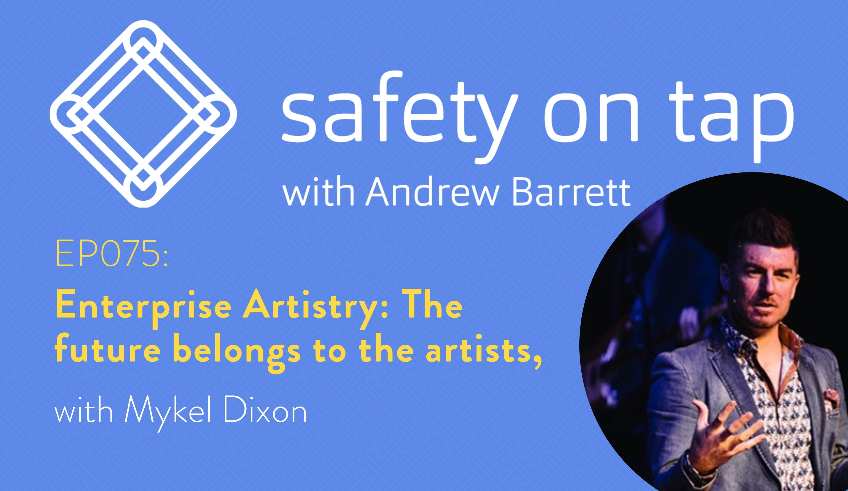 Ep075: Enterprise Artistry: The future belongs to the artists, with Mykel Dixon