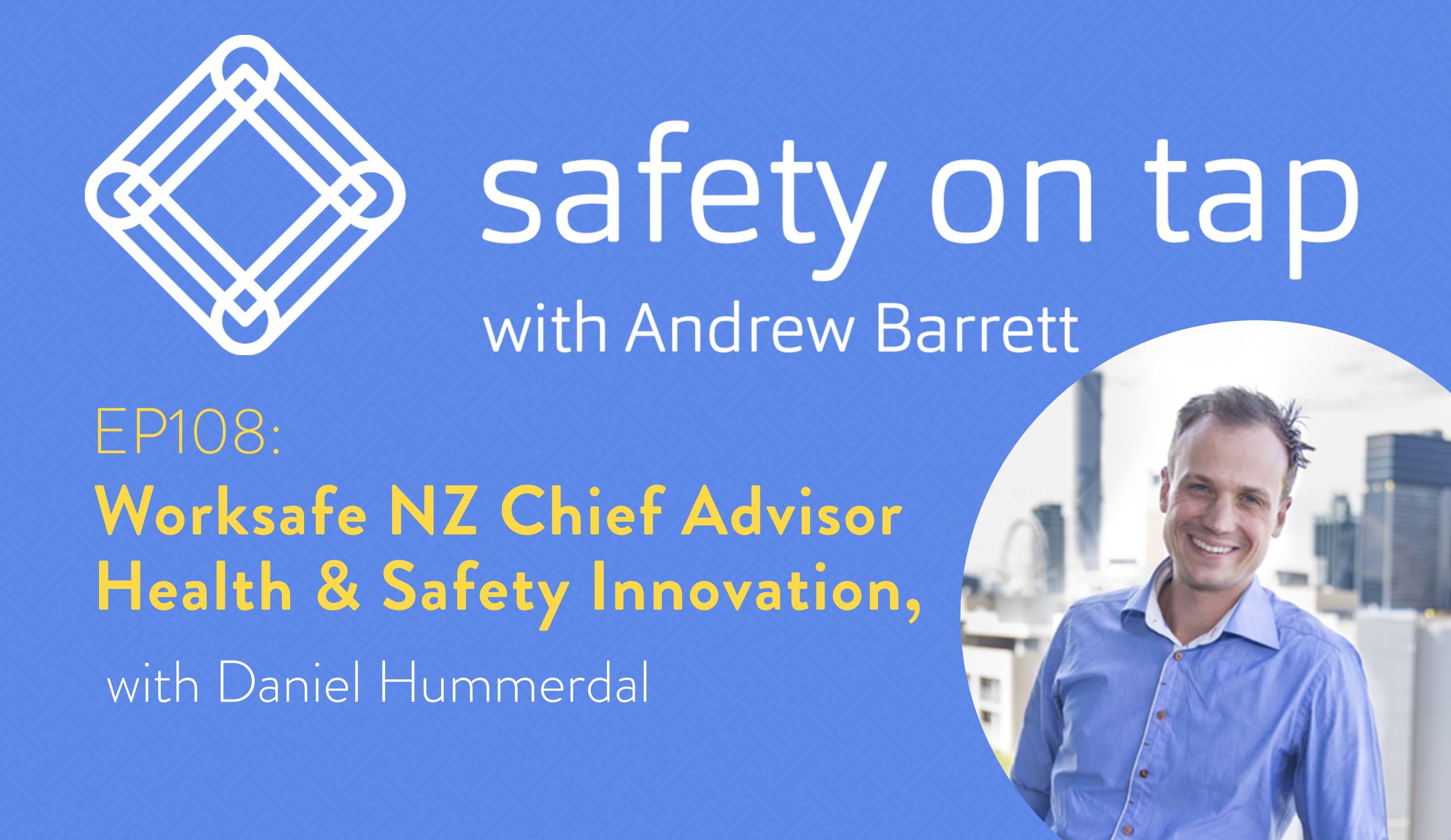 Ep108: Worksafe NZ Chief Advisor Health & Safety Innovation, Daniel Hummerdal