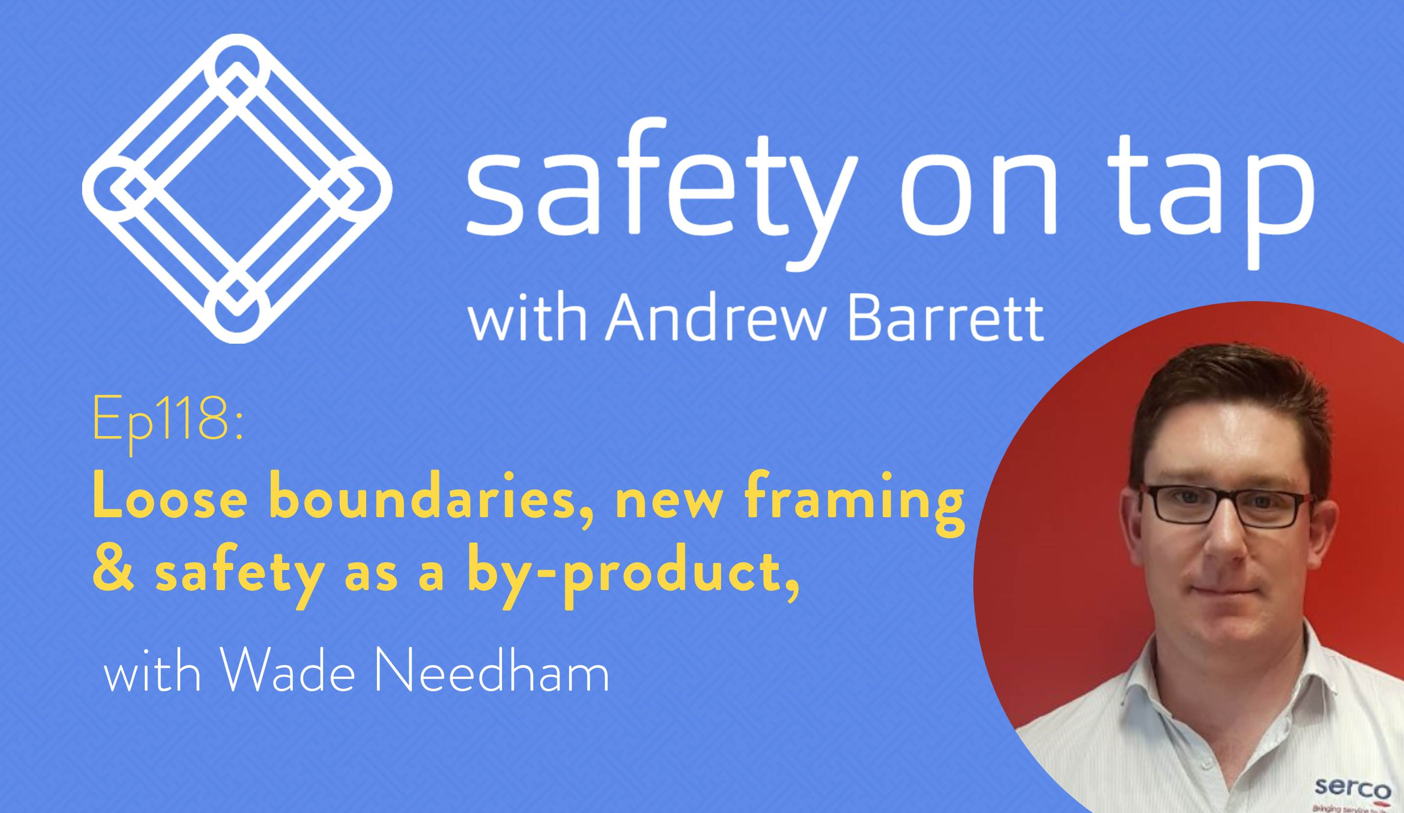 Ep118: Loose boundaries, new framing & safety as a by-product, with Wade Needham