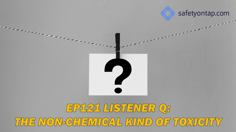 Ep121 Listener Q: The non-chemical kind of toxicity