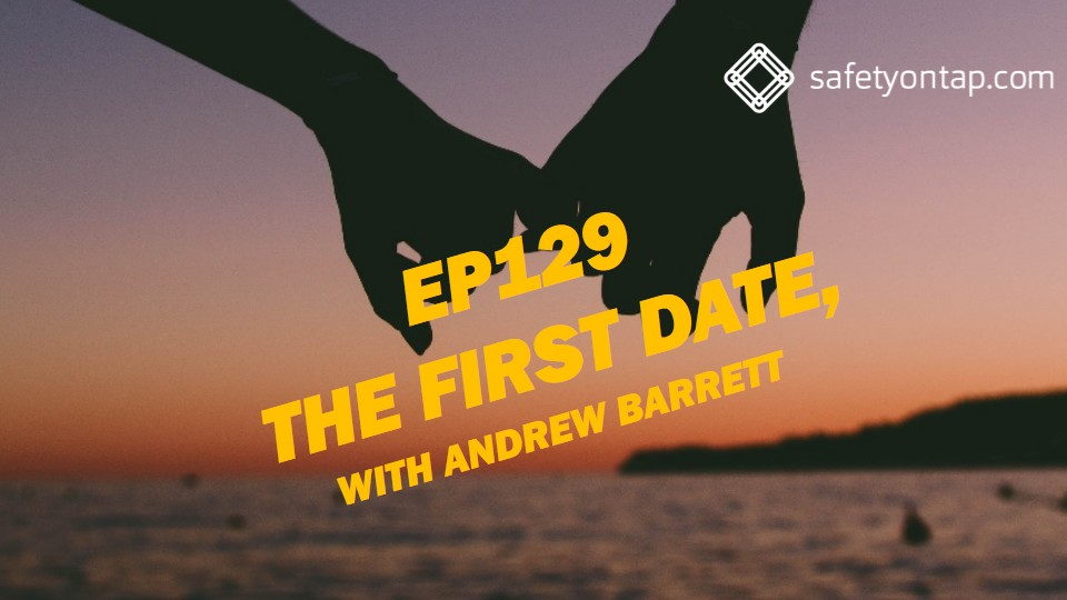 Ep129 The First Date, with Andrew Barrett