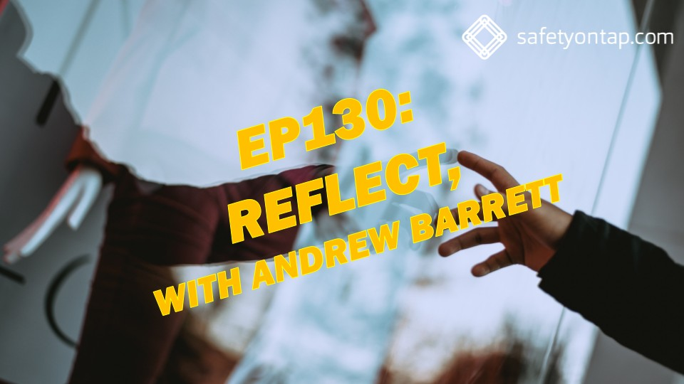 Ep130: Reflect, with Andrew Barrett