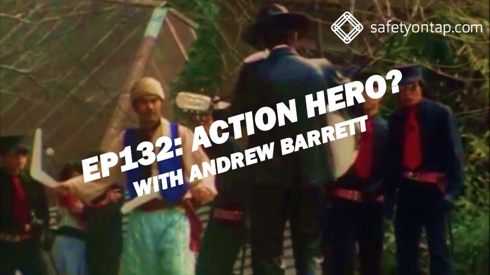 Ep132: Action hero? With Andrew Barrett