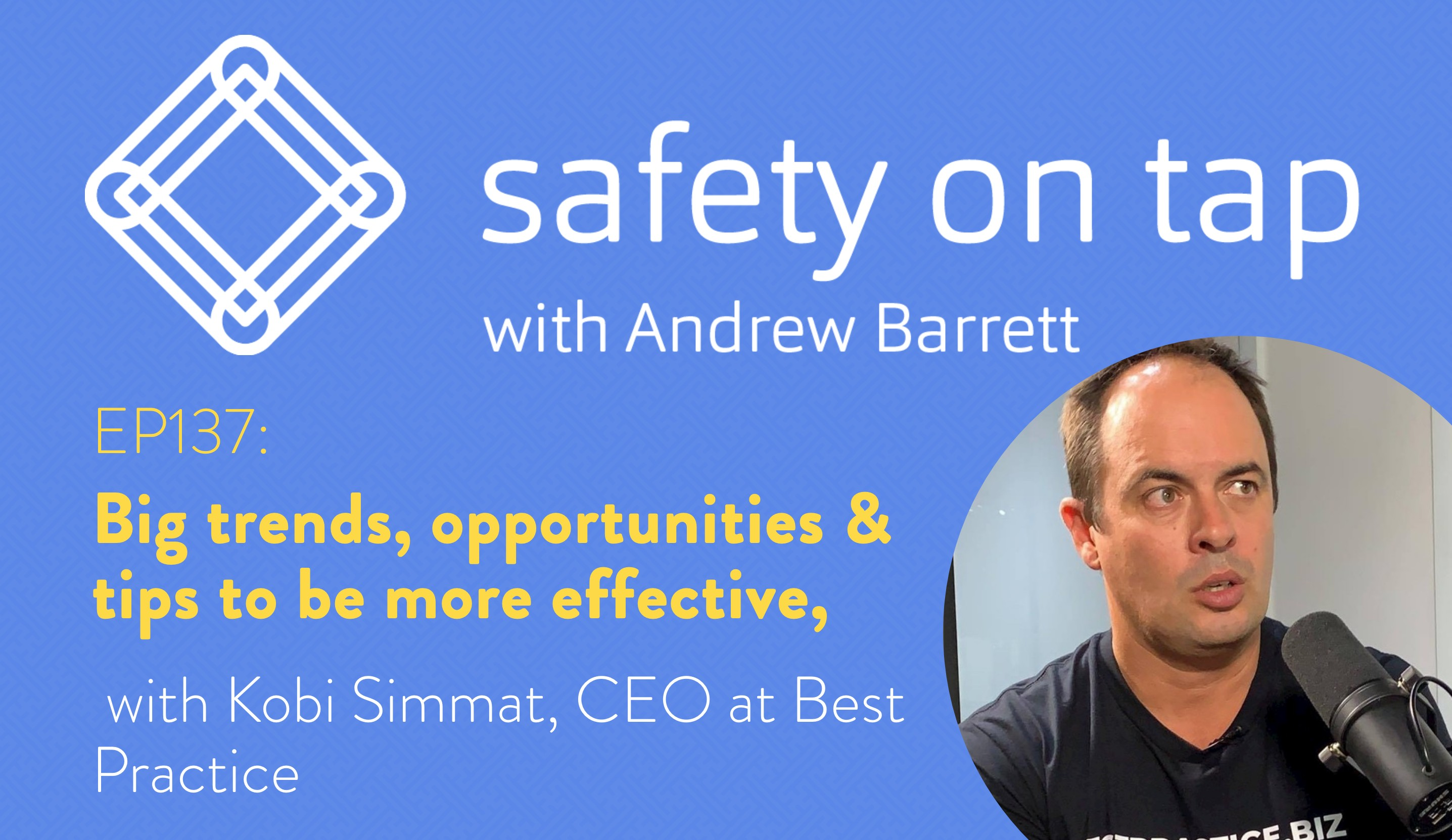 Ep137: Big trends, opportunities & tips to be more effective, with Kobi Simmat, CEO at Best Practice