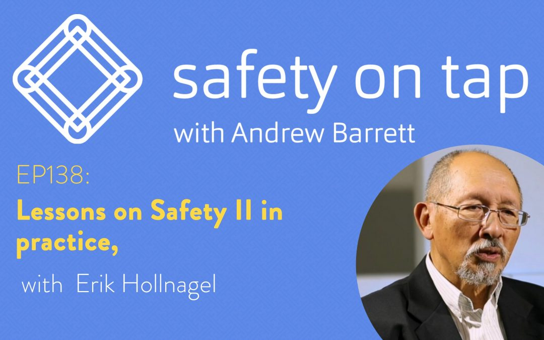 Ep138: Lessons on Safety II in practice, from Erik Hollnagel