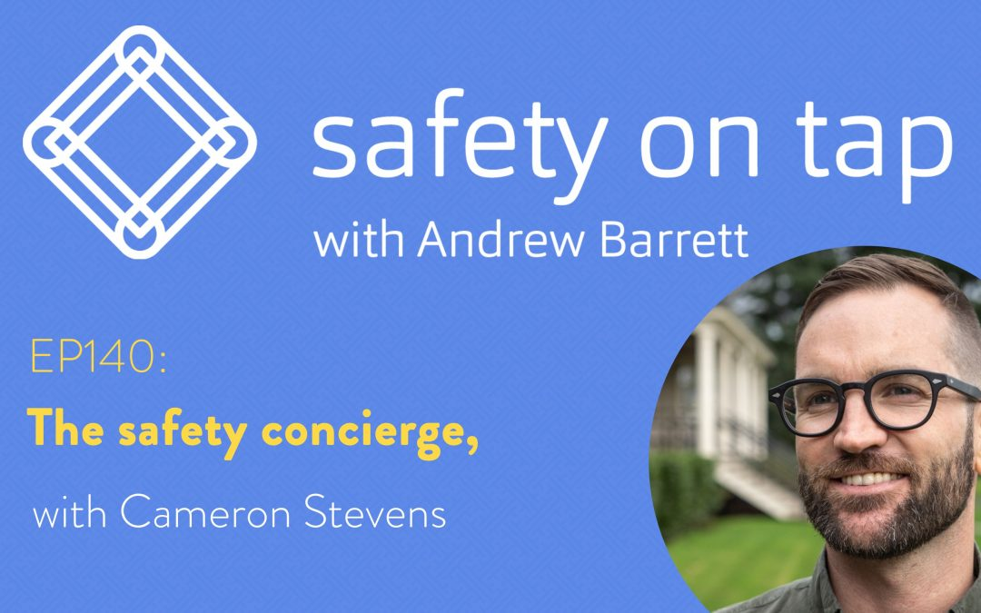 Ep140: The safety concierge, with Cameron Stevens