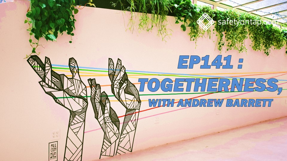 Ep141: Togetherness, with Andrew Barrett