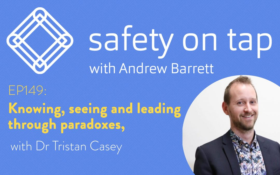 Ep149: Knowing, seeing and leading through paradoxes, with Dr Tristan Casey