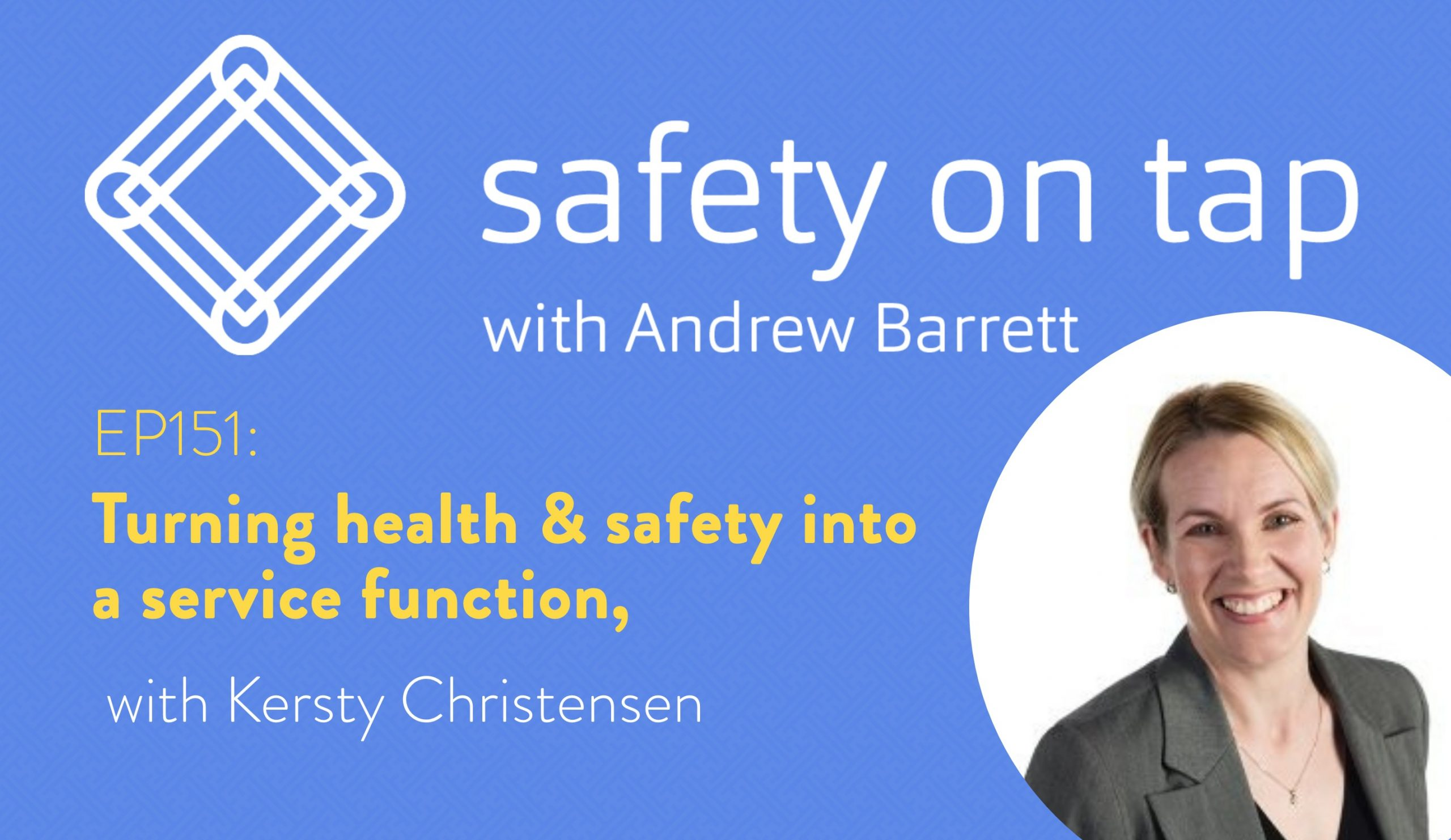 Ep151: Turning health & safety into a service function, with Kersty Christensen