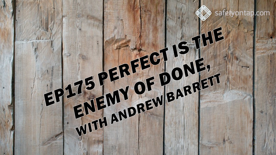 Ep175 Perfect is the enemy of done, with Andrew Barrett