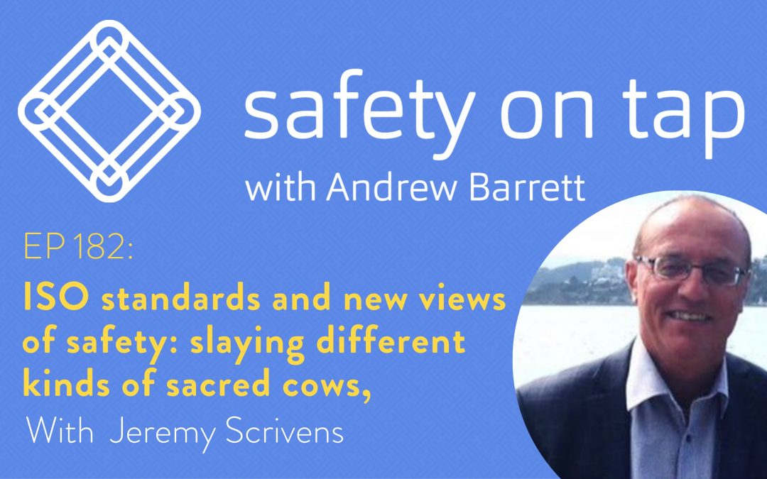 Ep182: ISO standards and new views of safety: slaying different kinds of sacred cows, with Jeremy Scrivens